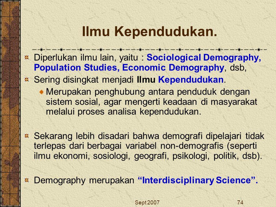 Ilmu Kependudukan. Diperlukan ilmu lain, yaitu : Sociological Demography, Population Studies, Economic Demography, dsb,