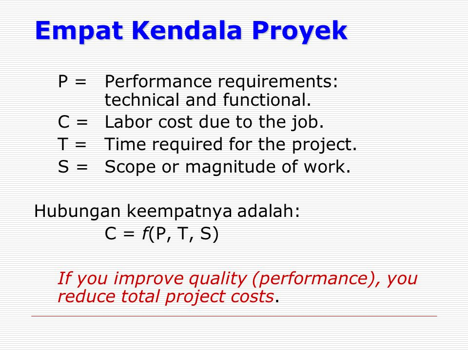Empat Kendala Proyek P = Performance requirements: technical and functional. C = Labor cost due to the job.