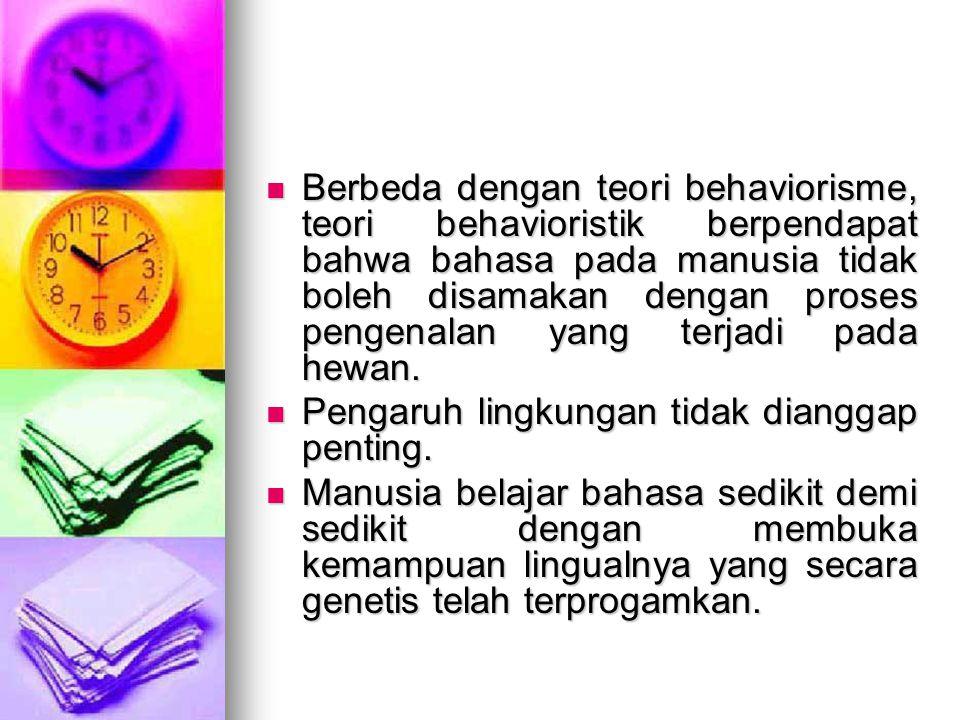 Berbeda dengan teori behaviorisme, teori behavioristik berpendapat bahwa bahasa pada manusia tidak boleh disamakan dengan proses pengenalan yang terjadi pada hewan.