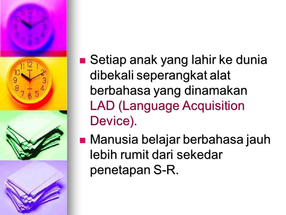 Setiap anak yang lahir ke dunia dibekali seperangkat alat berbahasa yang dinamakan LAD (Language Acquisition Device).