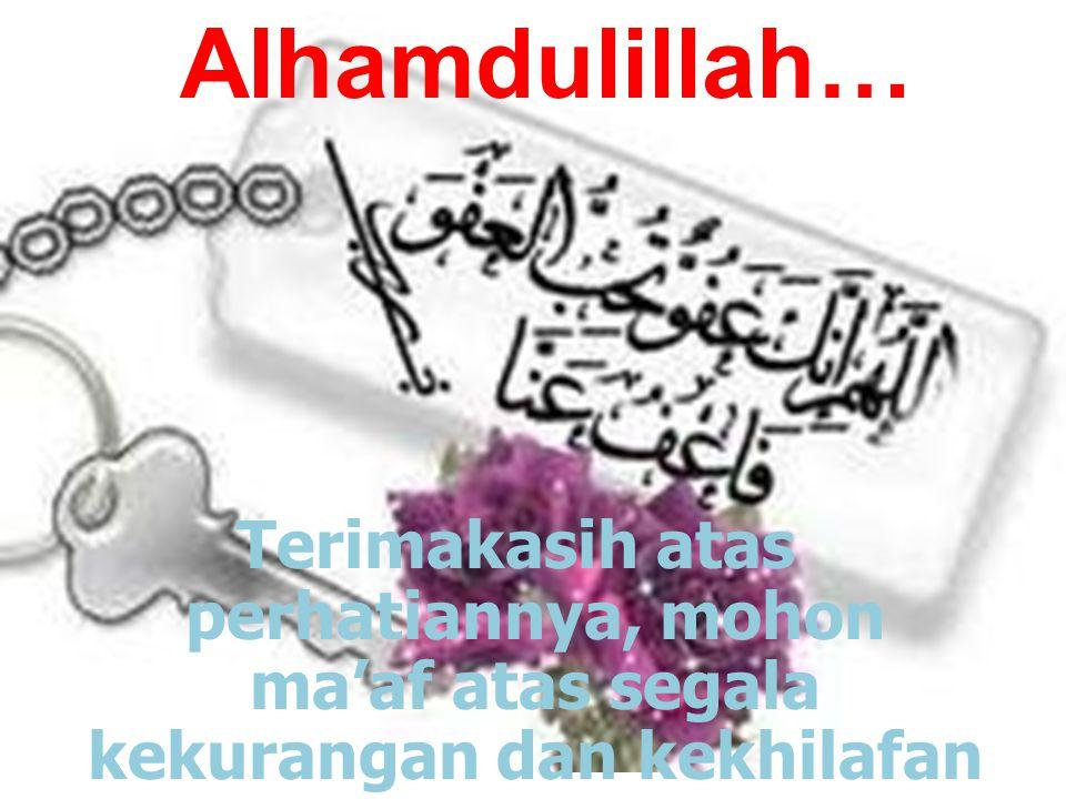 Alhamdulillah… Terimakasih atas perhatiannya, mohon ma'af atas segala kekurangan dan kekhilafan