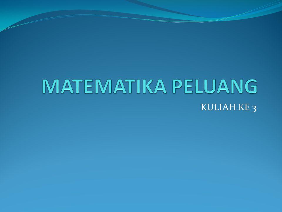 MATEMATIKA PELUANG KULIAH KE 3