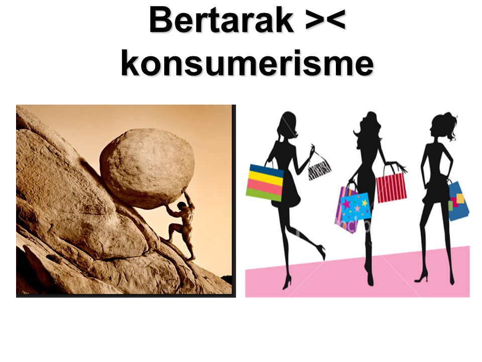 Bertarak >< konsumerisme