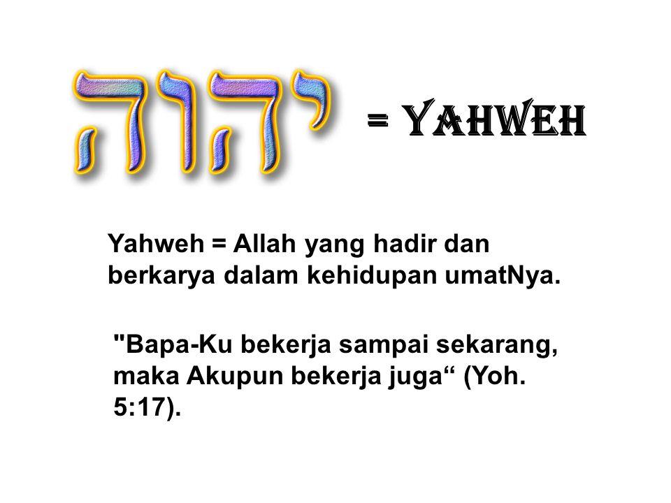 = YAHWEH Yahweh = Allah yang hadir dan berkarya dalam kehidupan umatNya.