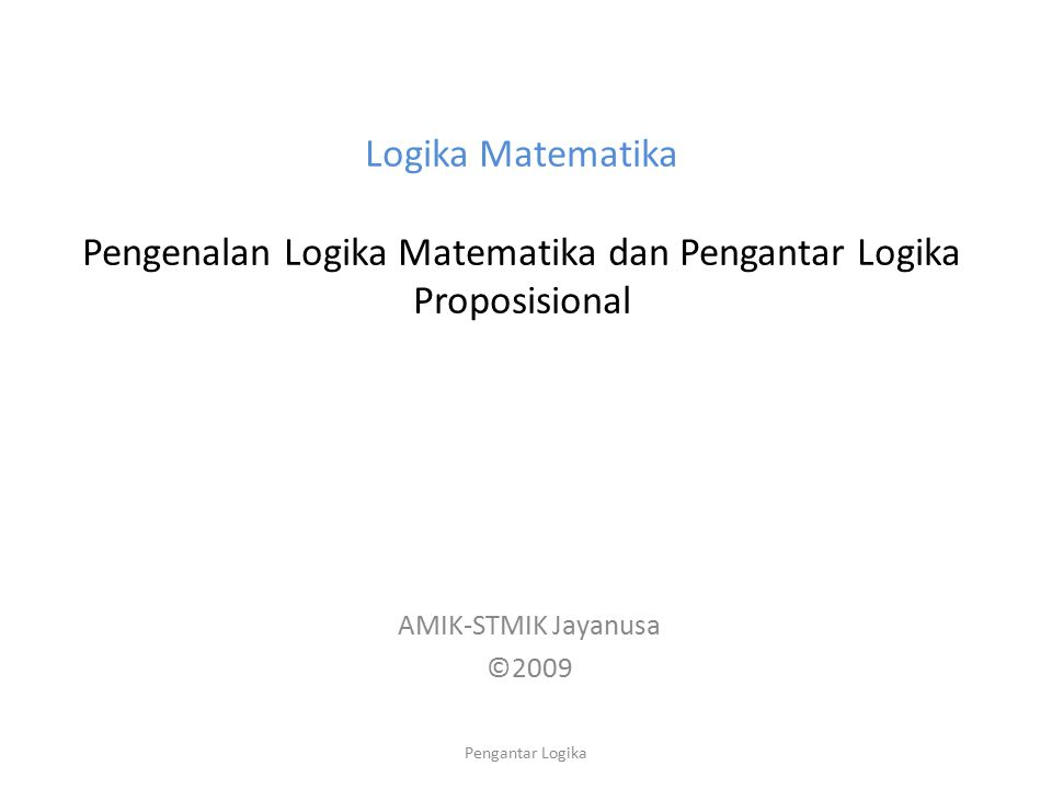 Logika Matematika Pengenalan Logika Matematika dan Pengantar Logika Proposisional