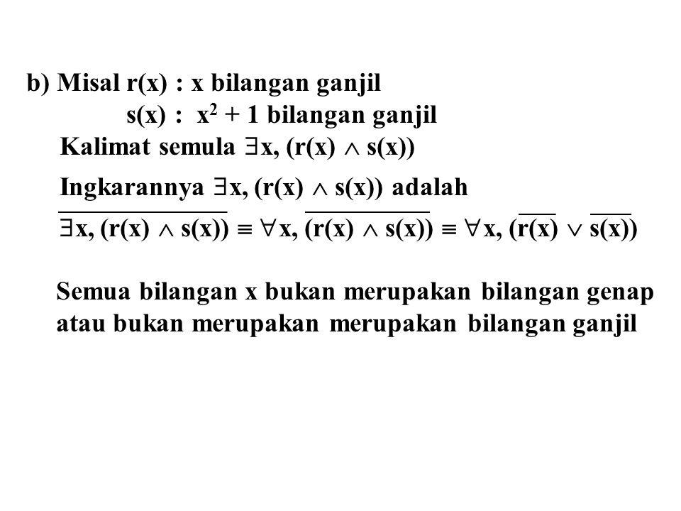 b) Misal r(x) : x bilangan ganjil