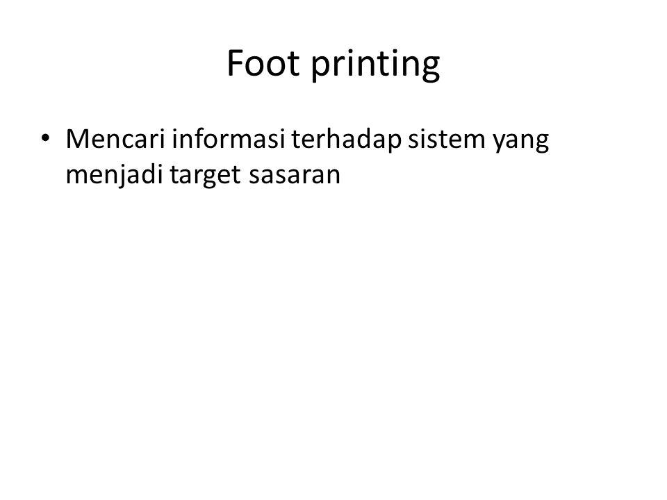 Foot printing Mencari informasi terhadap sistem yang menjadi target sasaran