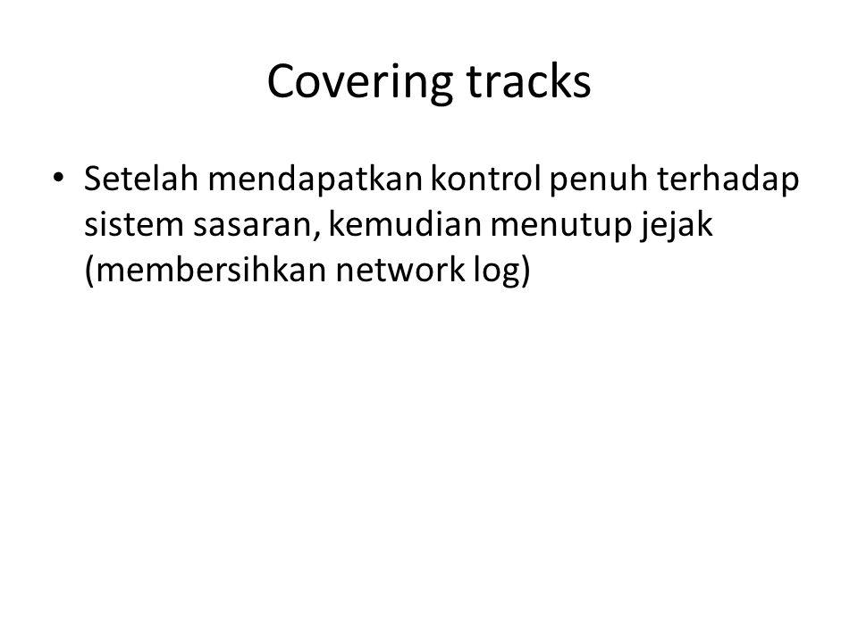 Covering tracks Setelah mendapatkan kontrol penuh terhadap sistem sasaran, kemudian menutup jejak (membersihkan network log)