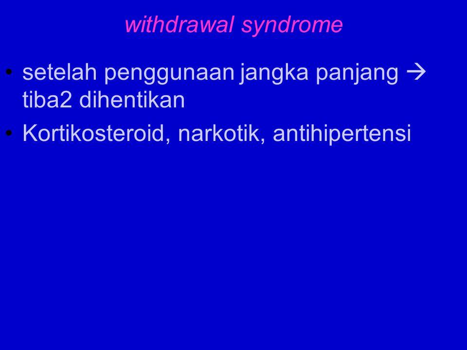 withdrawal syndrome setelah penggunaan jangka panjang  tiba2 dihentikan.