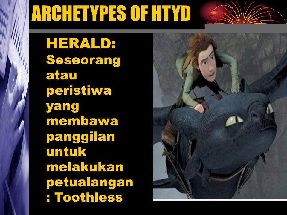 ARCHETYPES OF HTYD HERALD: Seseorang atau peristiwa yang membawa panggilan untuk melakukan petualangan : Toothless.