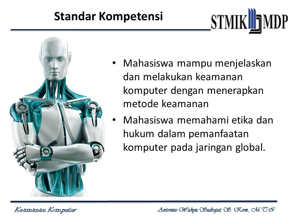 Standar Kompetensi Mahasiswa mampu menjelaskan dan melakukan keamanan komputer dengan menerapkan metode keamanan.