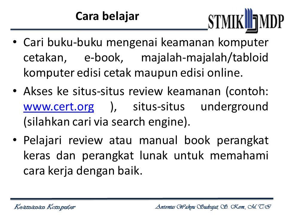 Cara belajar Cari buku-buku mengenai keamanan komputer cetakan, e-book, majalah-majalah/tabloid komputer edisi cetak maupun edisi online.