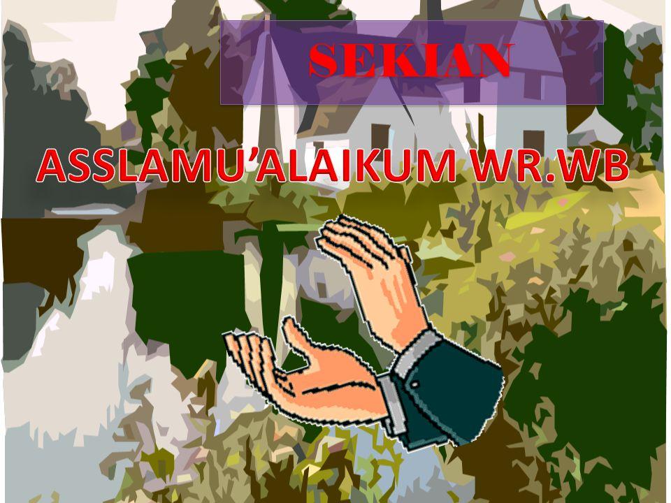SEKIAN ASSLAMU'ALAIKUM WR.WB