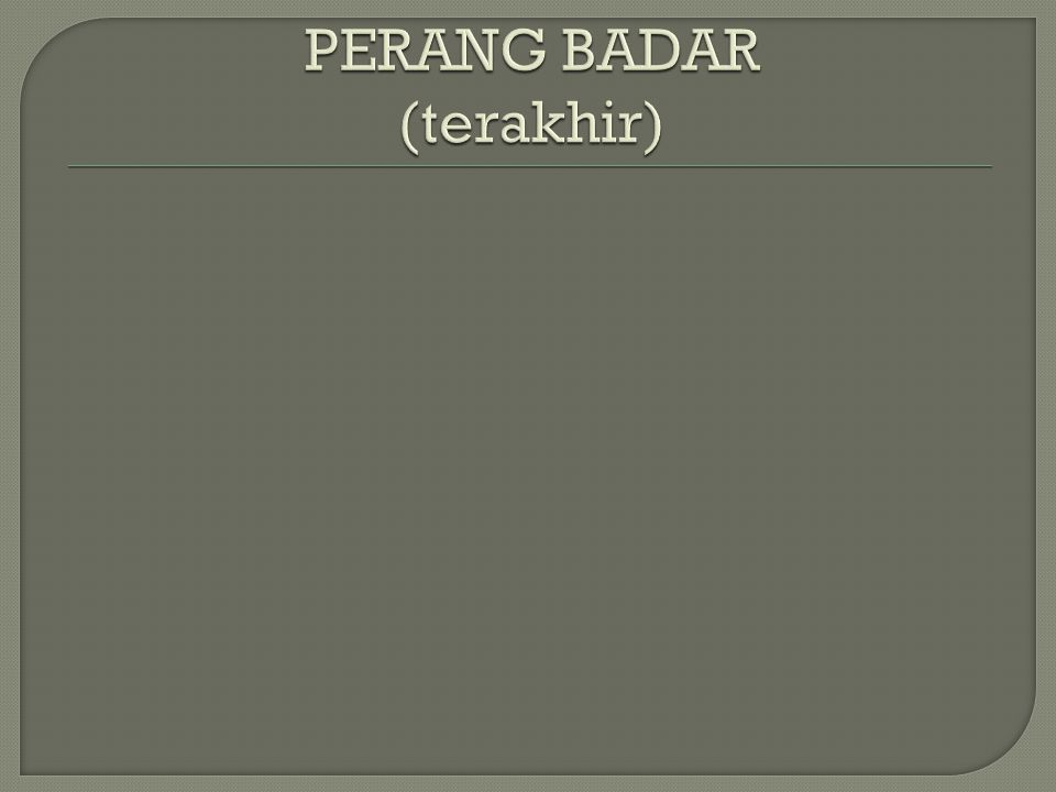 PERANG BADAR (terakhir)