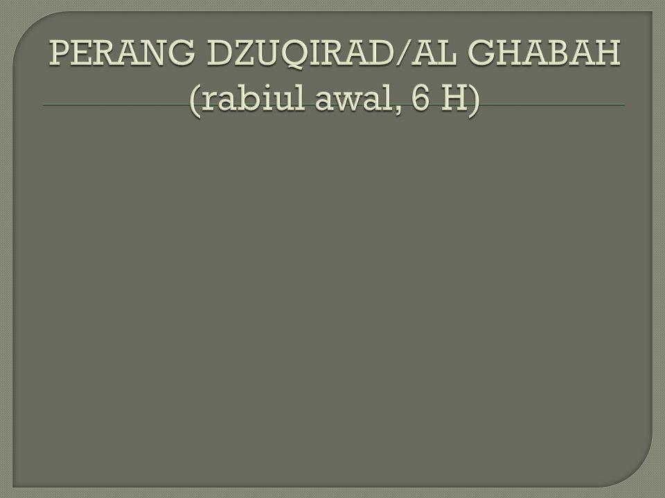 PERANG DZUQIRAD/AL GHABAH (rabiul awal, 6 H)