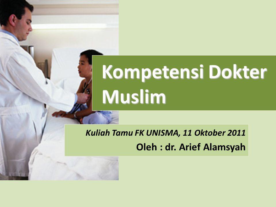 Kompetensi Dokter Muslim Oleh : dr. Arief Alamsyah