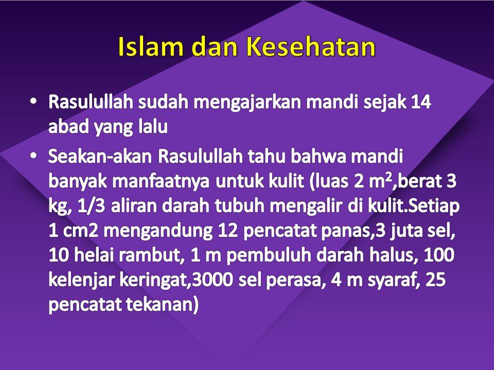 Islam dan Kesehatan Rasulullah sudah mengajarkan mandi sejak 14 abad yang lalu.