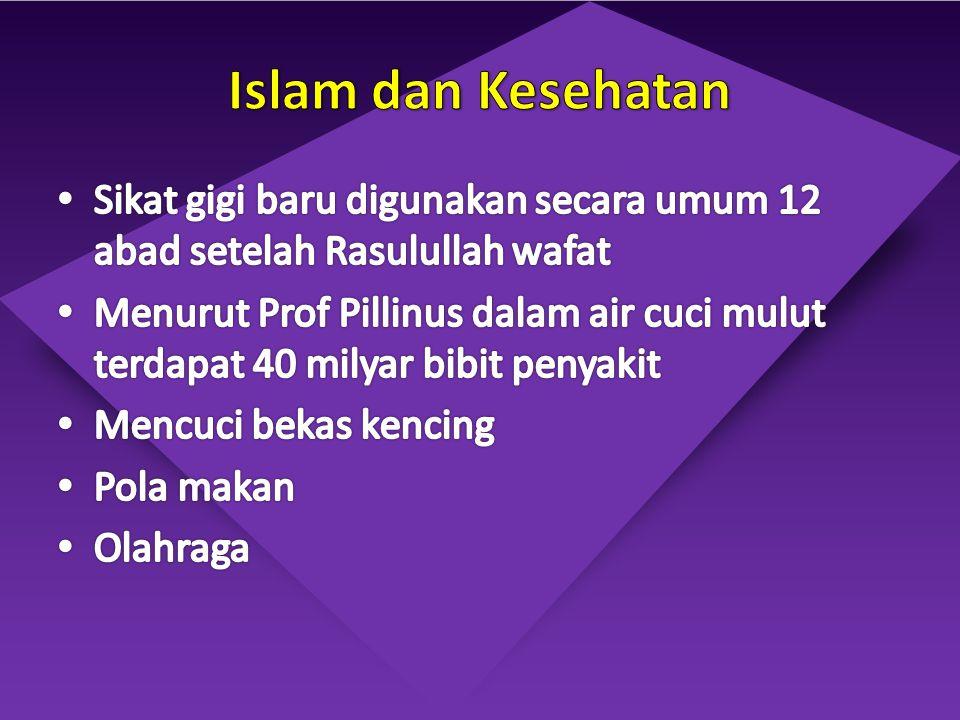 Islam dan Kesehatan Sikat gigi baru digunakan secara umum 12 abad setelah Rasulullah wafat.