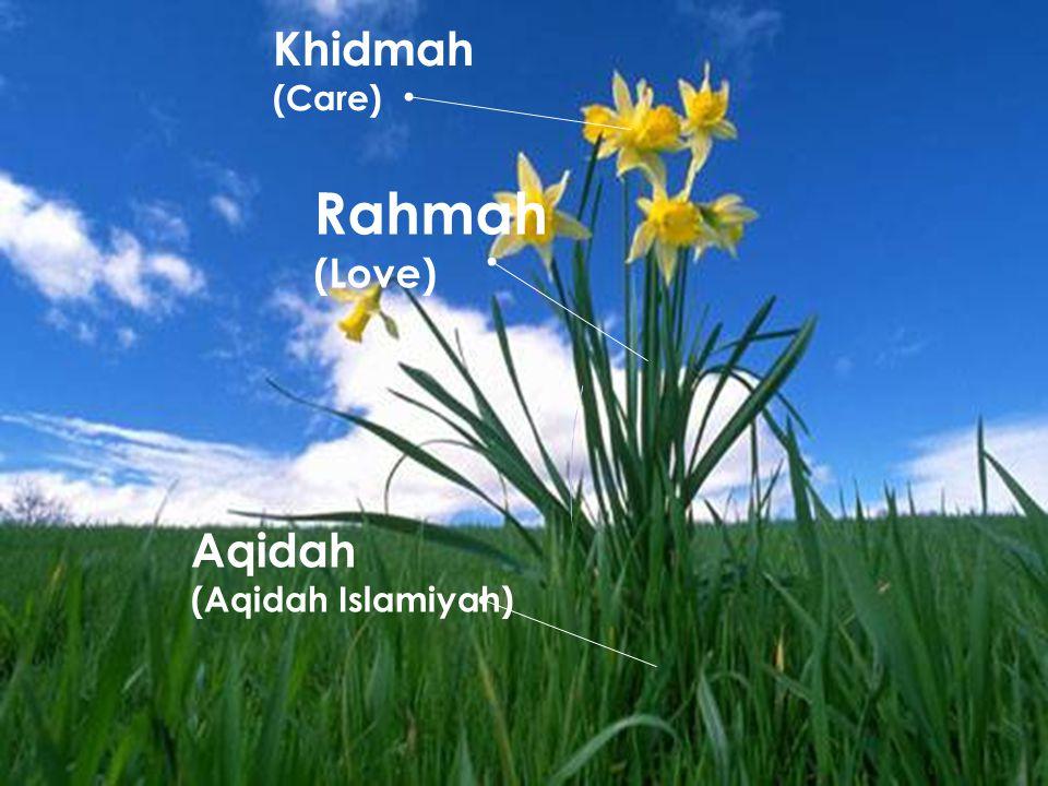 Khidmah (Care) Rahmah (Love) Aqidah (Aqidah Islamiyah)
