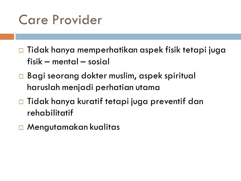 Care Provider Tidak hanya memperhatikan aspek fisik tetapi juga fisik – mental – sosial.