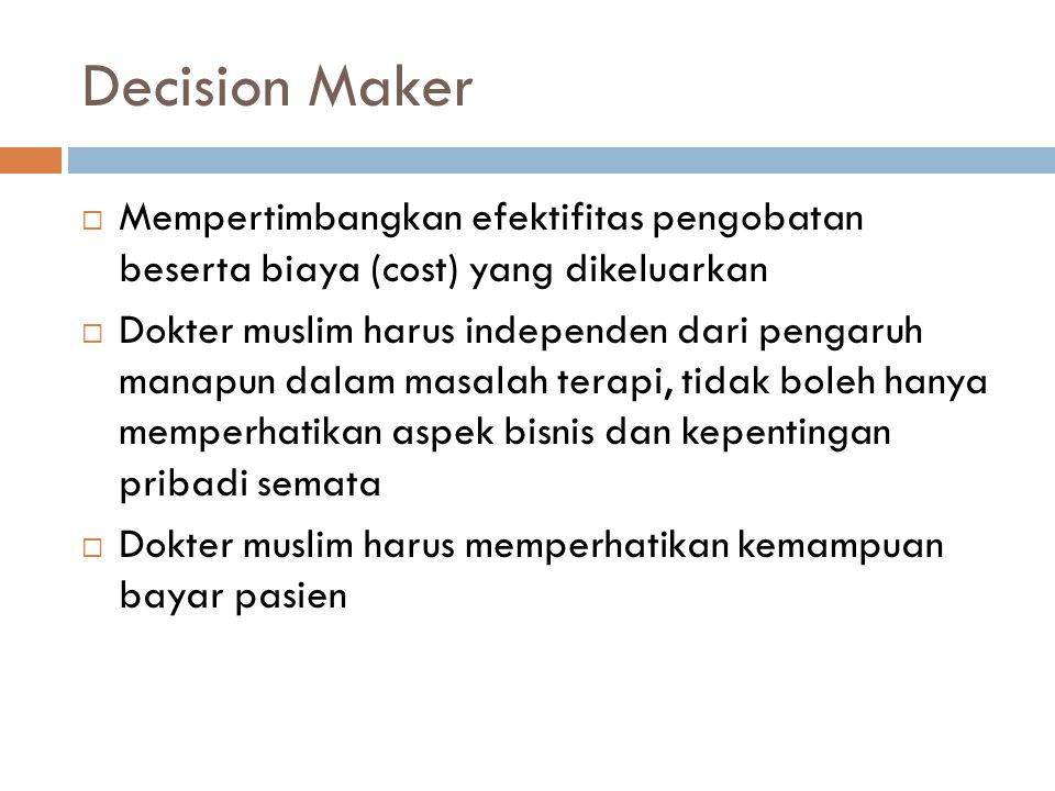 Decision Maker Mempertimbangkan efektifitas pengobatan beserta biaya (cost) yang dikeluarkan.