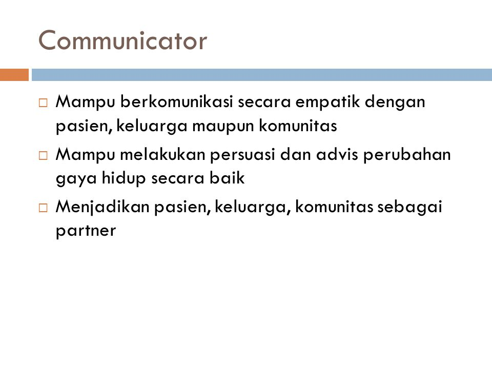 Communicator Mampu berkomunikasi secara empatik dengan pasien, keluarga maupun komunitas.