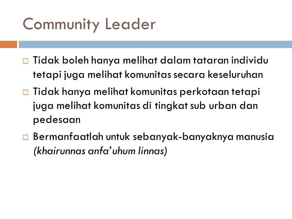 Community Leader Tidak boleh hanya melihat dalam tataran individu tetapi juga melihat komunitas secara keseluruhan.