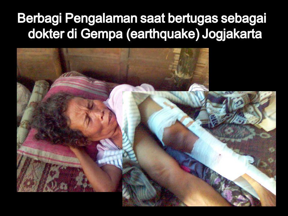 Berbagi Pengalaman saat bertugas sebagai dokter di Gempa (earthquake) Jogjakarta