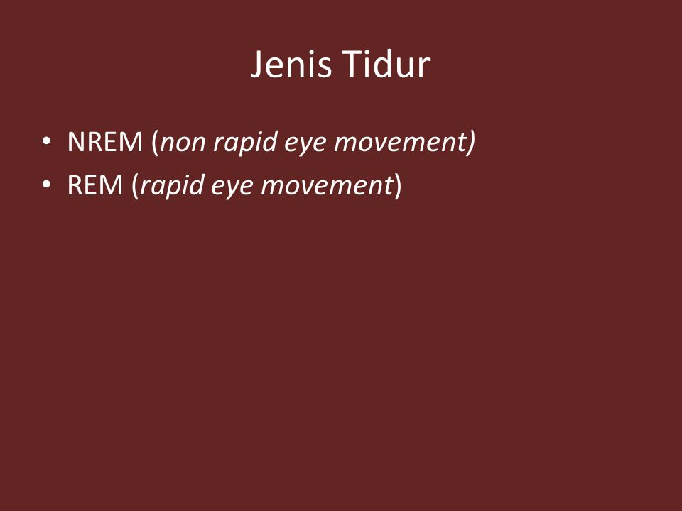 Jenis Tidur NREM (non rapid eye movement) REM (rapid eye movement)