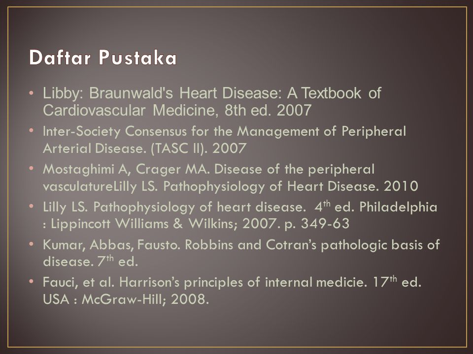 Daftar Pustaka Libby: Braunwald s Heart Disease: A Textbook of Cardiovascular Medicine, 8th ed. 2007.