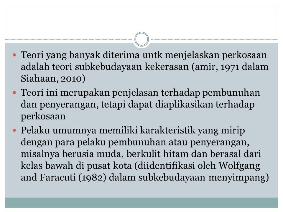 Teori yang banyak diterima untk menjelaskan perkosaan adalah teori subkebudayaan kekerasan (amir, 1971 dalam Siahaan, 2010)