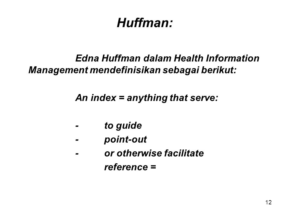 Huffman: Edna Huffman dalam Health Information Management mendefinisikan sebagai berikut: An index = anything that serve: