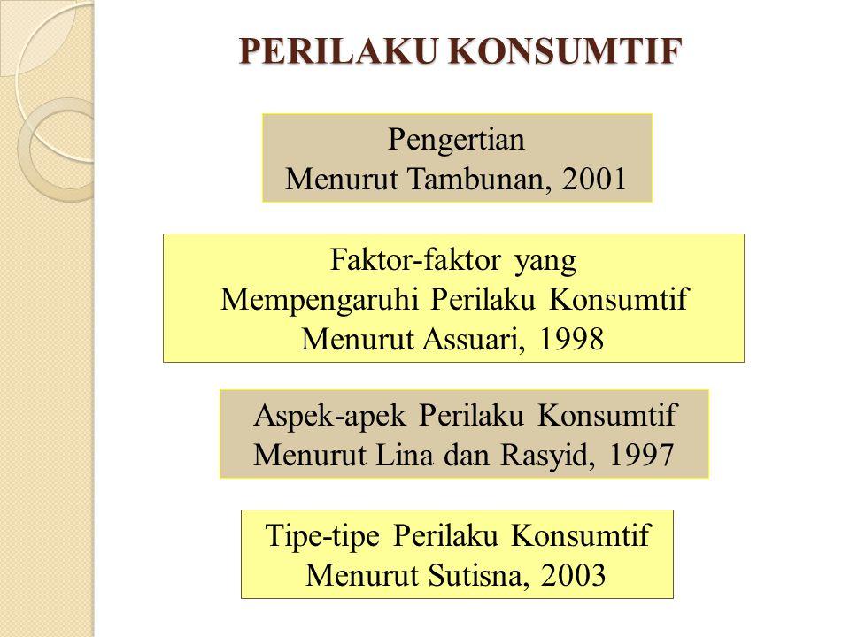 PERILAKU KONSUMTIF Pengertian Menurut Tambunan, 2001