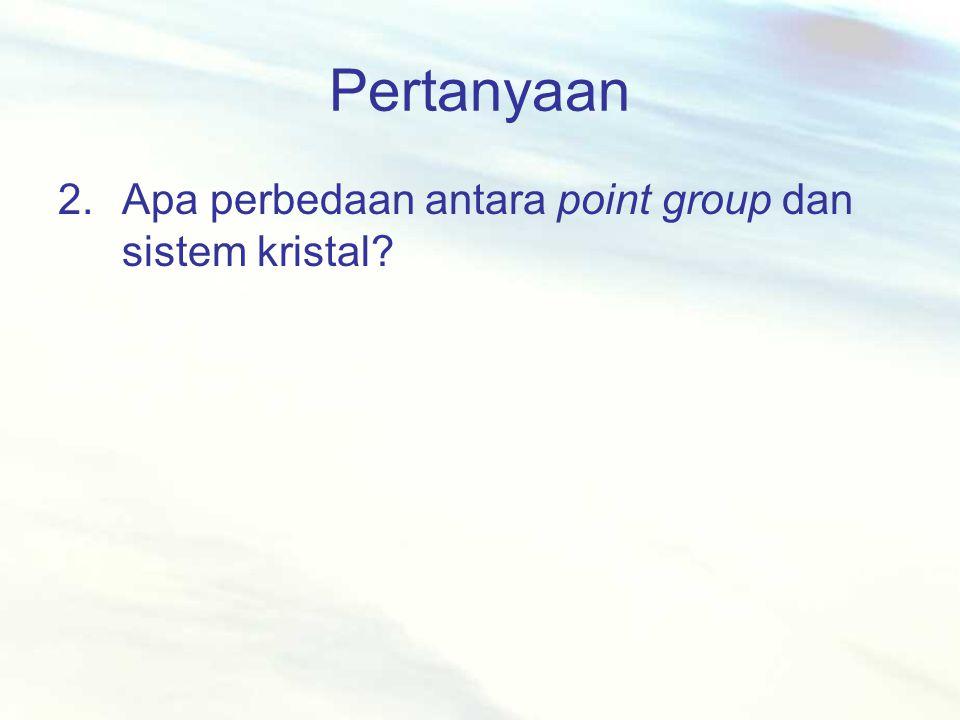 Pertanyaan Apa perbedaan antara point group dan sistem kristal