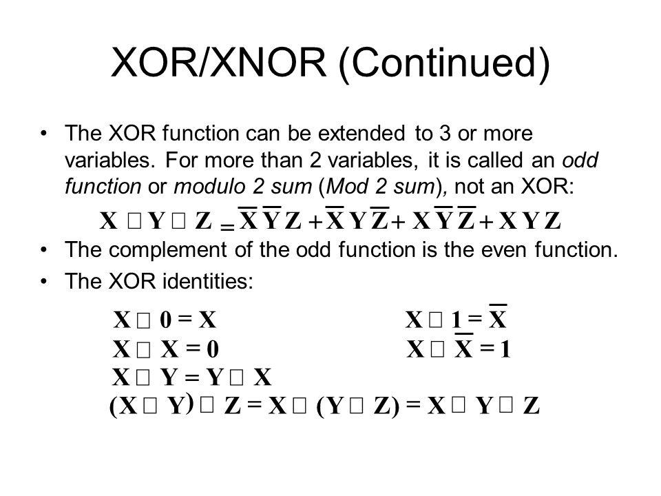 XOR/XNOR (Continued) Z Y X Å Å + + + = = Y Z ) ( X 1 Å = =