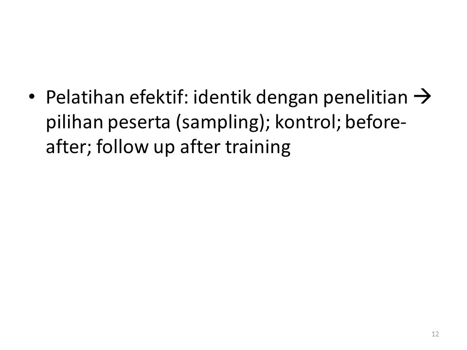 Pelatihan efektif: identik dengan penelitian  pilihan peserta (sampling); kontrol; before-after; follow up after training