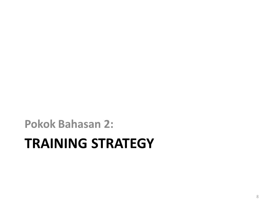 Pokok Bahasan 2: Training strategy