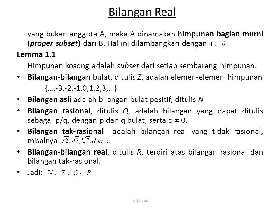Bilangan Real yang bukan anggota A, maka A dinamakan himpunan bagian murni (proper subset) dari B. Hal ini dilambangkan dengan.