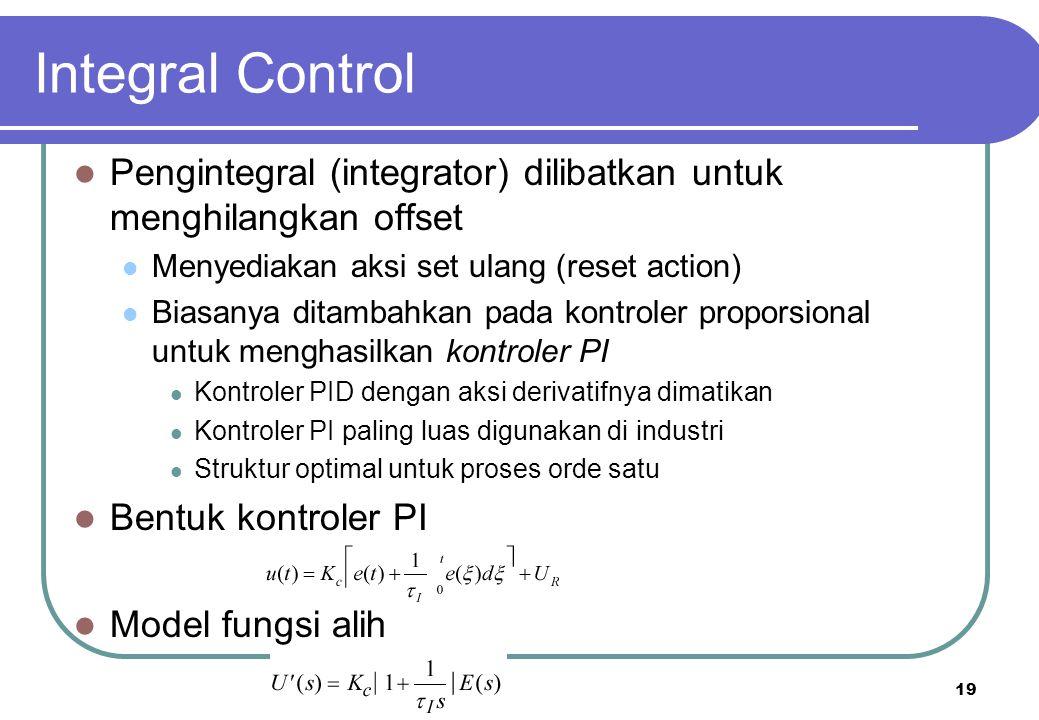 Integral Control Pengintegral (integrator) dilibatkan untuk menghilangkan offset. Menyediakan aksi set ulang (reset action)