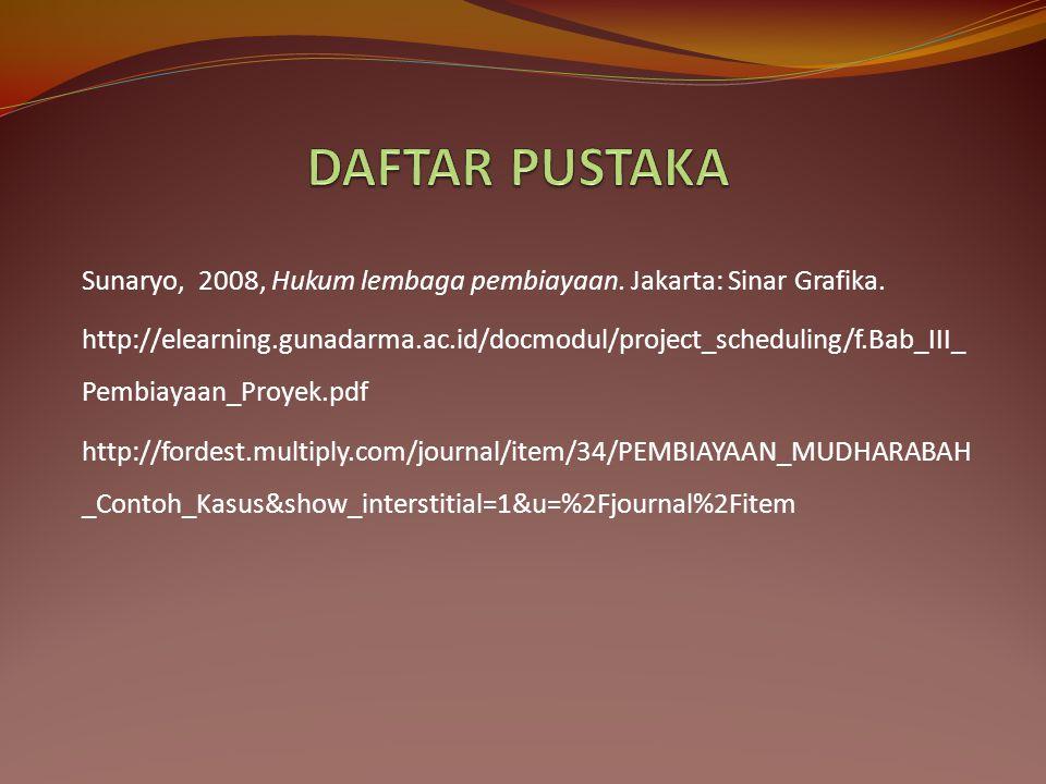 DAFTAR PUSTAKA Sunaryo, 2008, Hukum lembaga pembiayaan. Jakarta: Sinar Grafika.