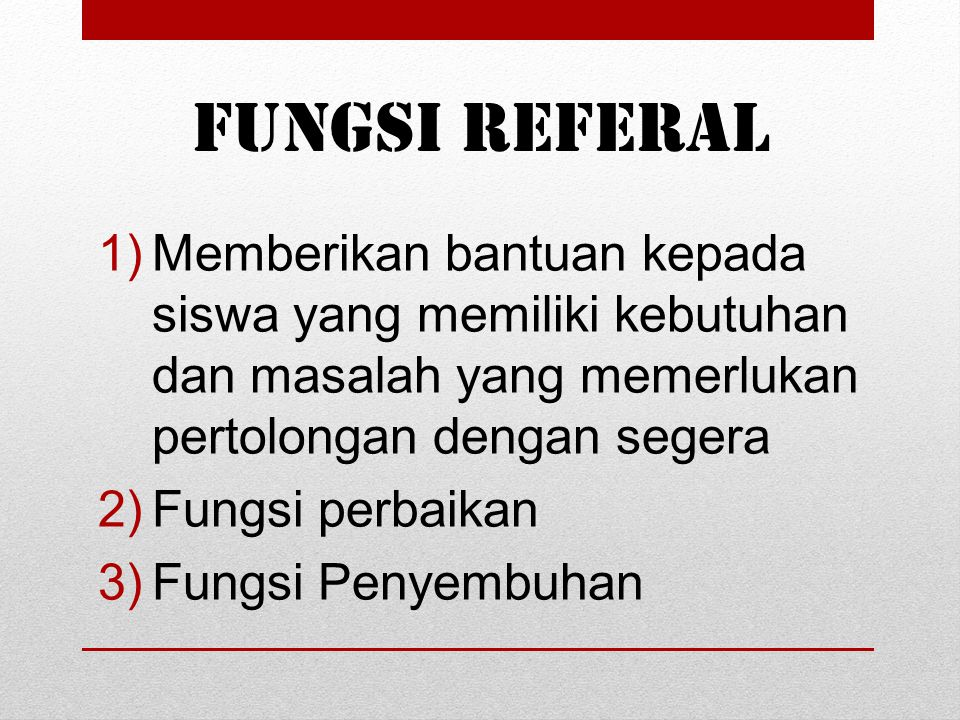 Fungsi Referal Memberikan bantuan kepada siswa yang memiliki kebutuhan dan masalah yang memerlukan pertolongan dengan segera.