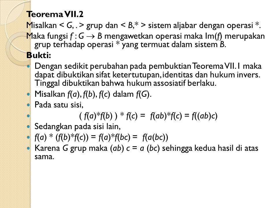 Teorema VII.2 Misalkan < G, . > grup dan < B,* > sistem aljabar dengan operasi *.