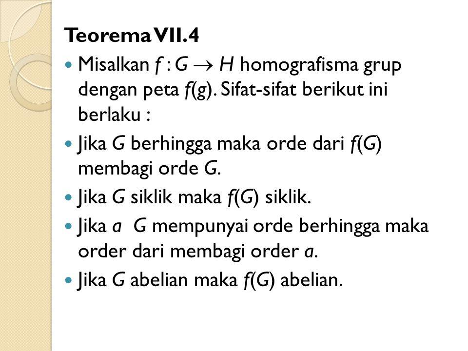 Teorema VII.4 Misalkan f : G  H homografisma grup dengan peta f(g). Sifat-sifat berikut ini berlaku :