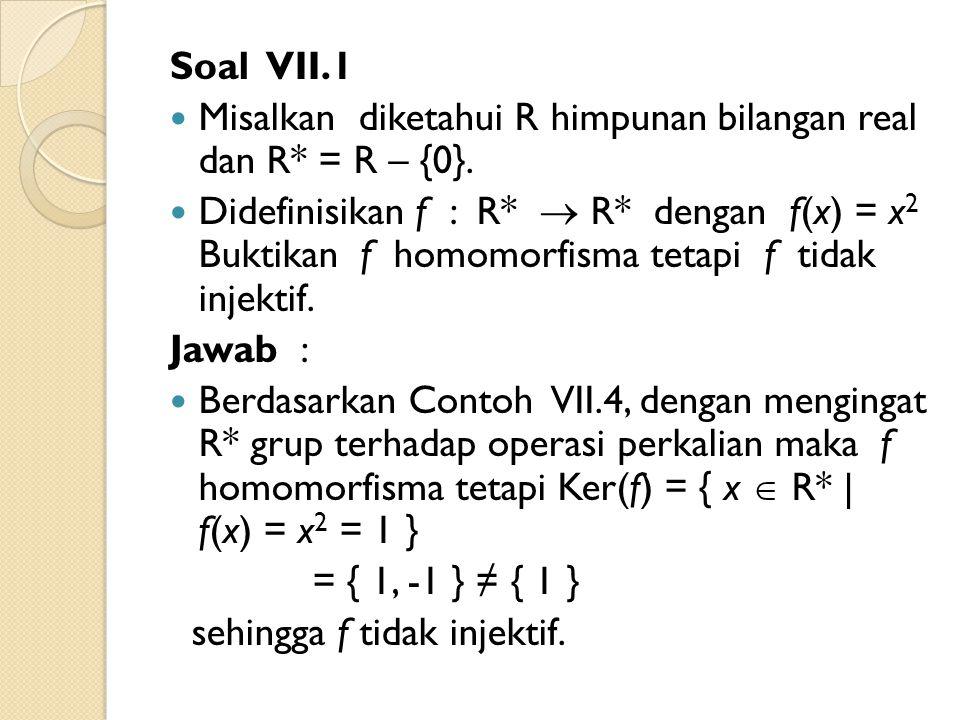 Soal VII.1 Misalkan diketahui R himpunan bilangan real dan R* = R – {0}.