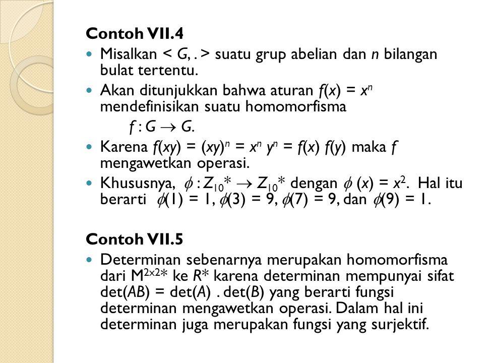 Contoh VII.4 Misalkan < G, . > suatu grup abelian dan n bilangan bulat tertentu.