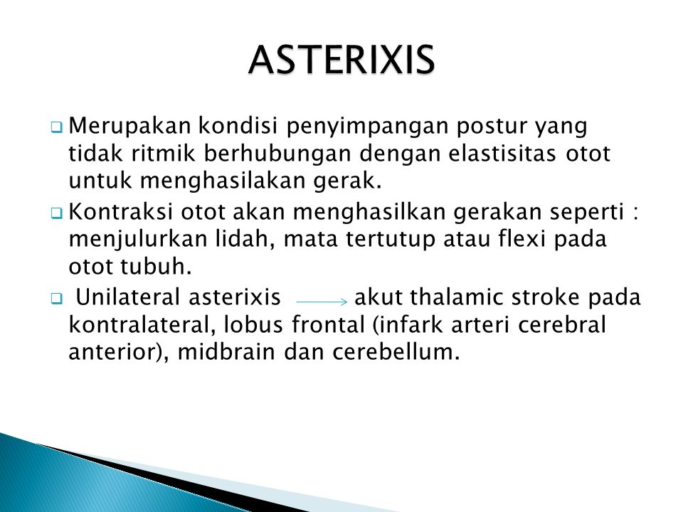 ASTERIXIS Merupakan kondisi penyimpangan postur yang tidak ritmik berhubungan dengan elastisitas otot untuk menghasilakan gerak.
