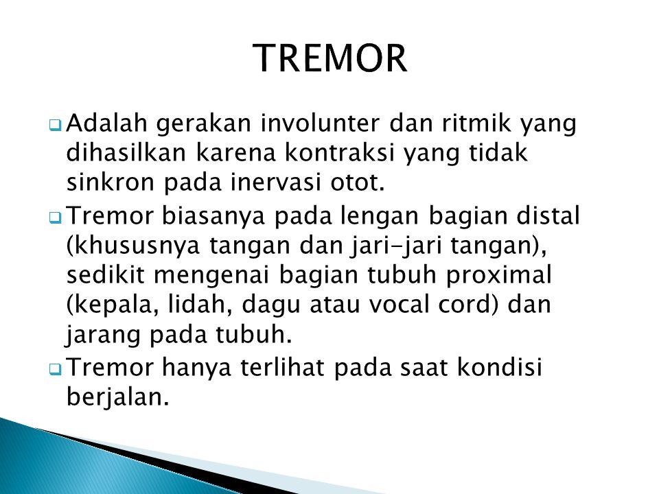 TREMOR Adalah gerakan involunter dan ritmik yang dihasilkan karena kontraksi yang tidak sinkron pada inervasi otot.