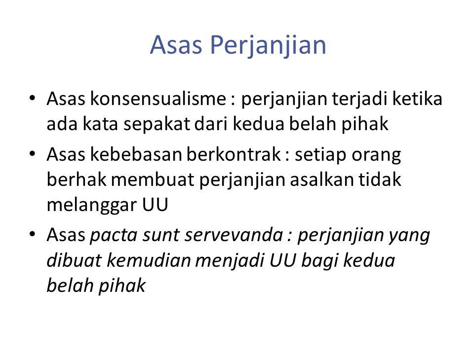 Asas Perjanjian Asas konsensualisme : perjanjian terjadi ketika ada kata sepakat dari kedua belah pihak.