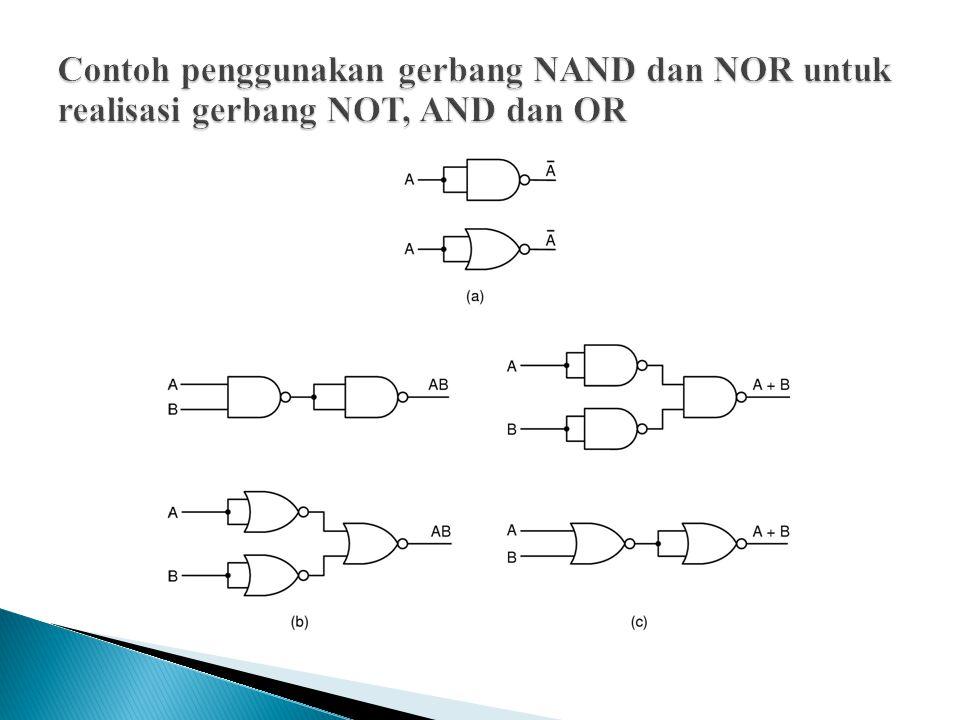 Contoh penggunakan gerbang NAND dan NOR untuk realisasi gerbang NOT, AND dan OR