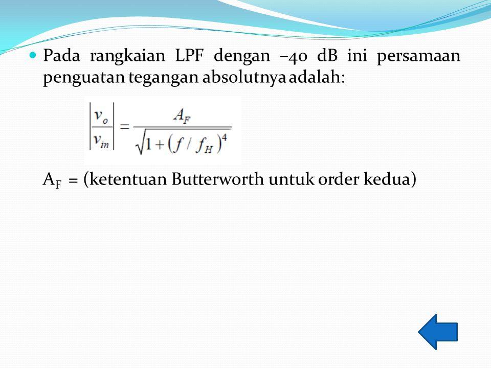 Pada rangkaian LPF dengan –40 dB ini persamaan penguatan tegangan absolutnya adalah: